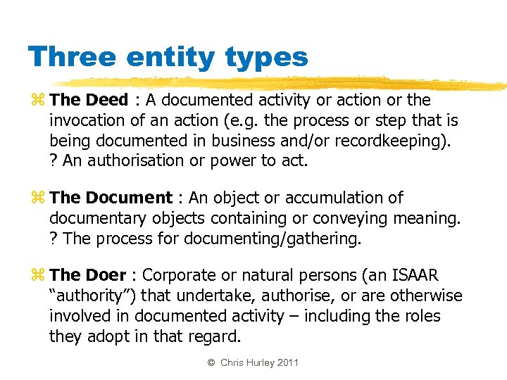 Three entity types z The Deed : A documented activity or action or the