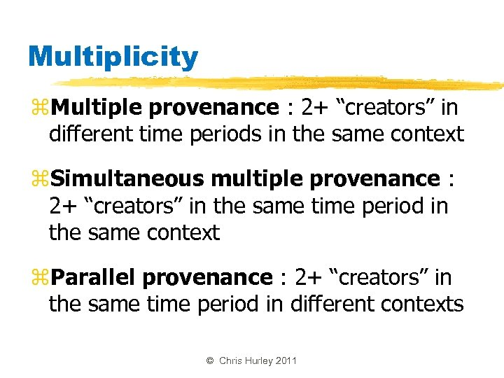 "Multiplicity z. Multiple provenance : 2+ ""creators"" in different time periods in the same"