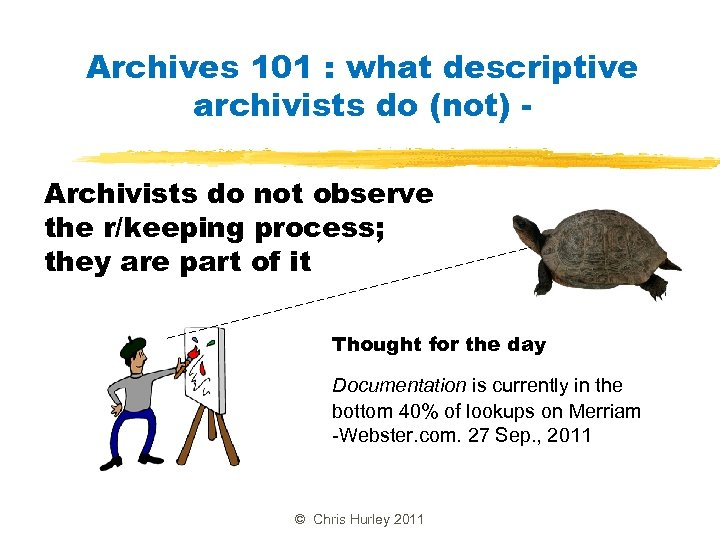 Archives 101 : what descriptive archivists do (not) Archivists do not observe the r/keeping