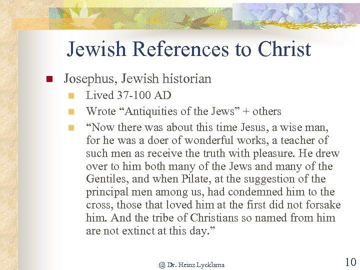 Jewish References to Christ n Josephus, Jewish historian n Lived 37 -100 AD Wrote