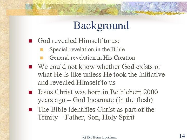 Background n God revealed Himself to us: n n n Special revelation in the