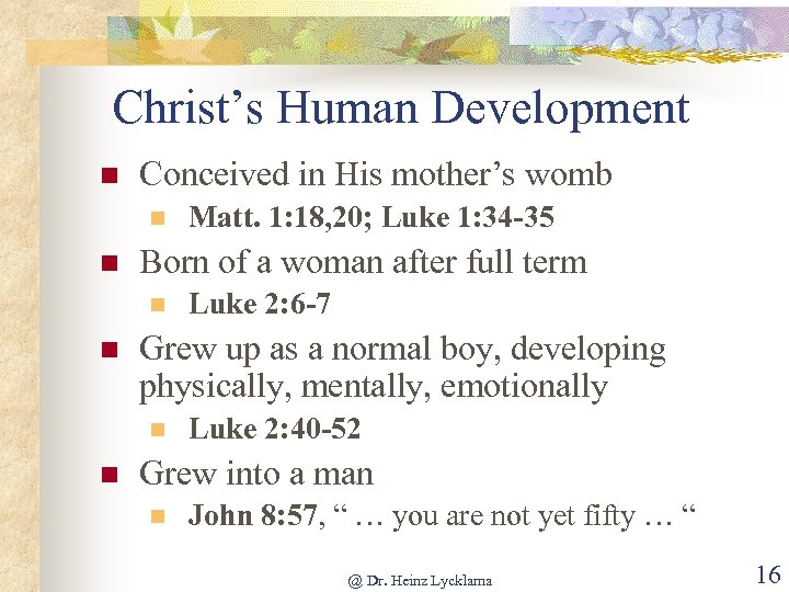 Christ's Human Development n Conceived in His mother's womb n n Born of a