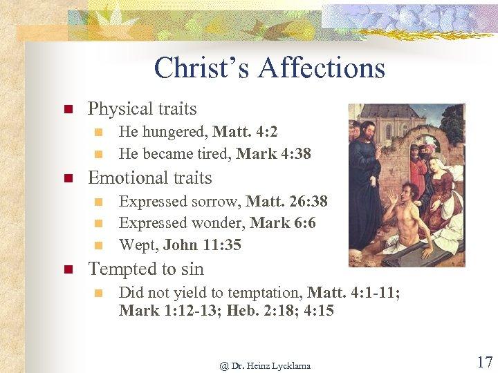 Christ's Affections n Physical traits n n n Emotional traits n n He hungered,