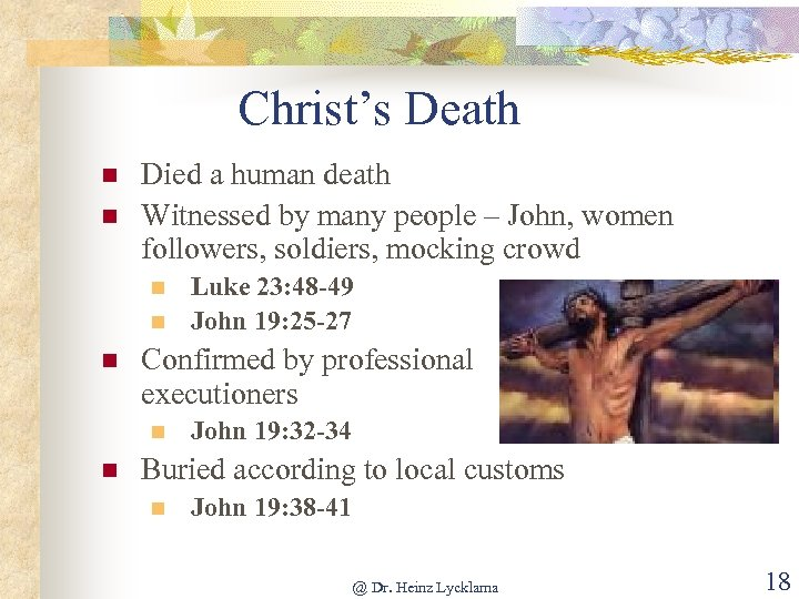 Christ's Death n n Died a human death Witnessed by many people – John,