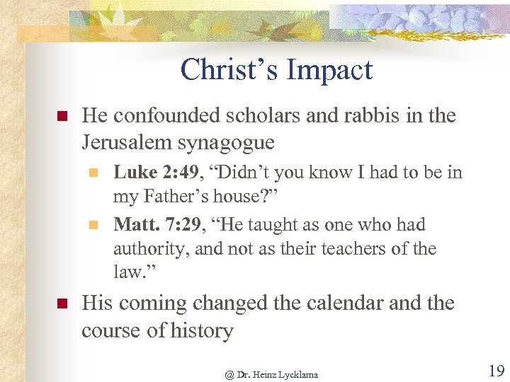 Christ's Impact n He confounded scholars and rabbis in the Jerusalem synagogue n n
