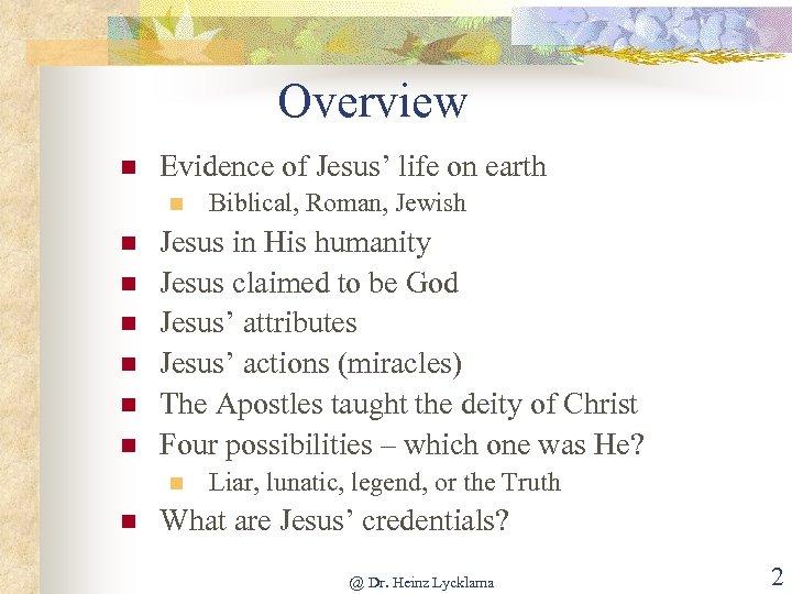 Overview n Evidence of Jesus' life on earth n n n n Jesus in