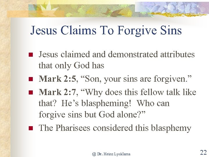Jesus Claims To Forgive Sins n n Jesus claimed and demonstrated attributes that only