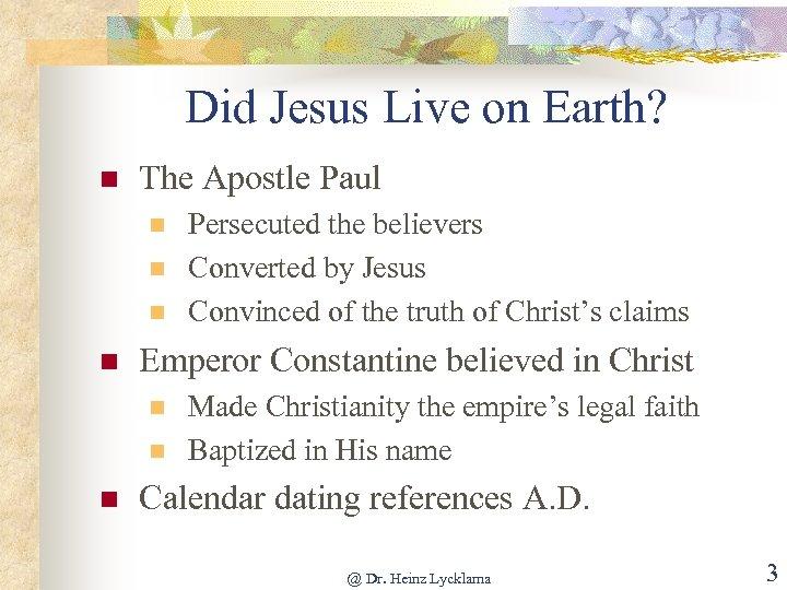 Did Jesus Live on Earth? n The Apostle Paul n n Emperor Constantine believed