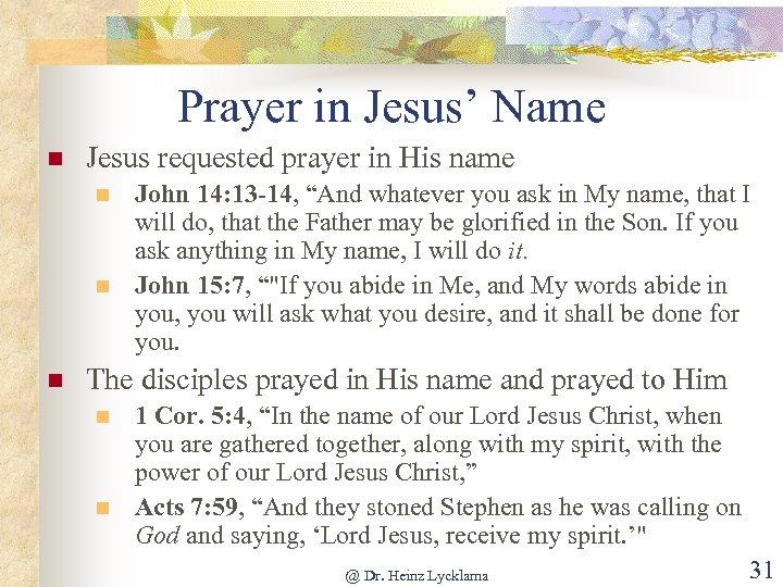 Prayer in Jesus' Name n Jesus requested prayer in His name n n n