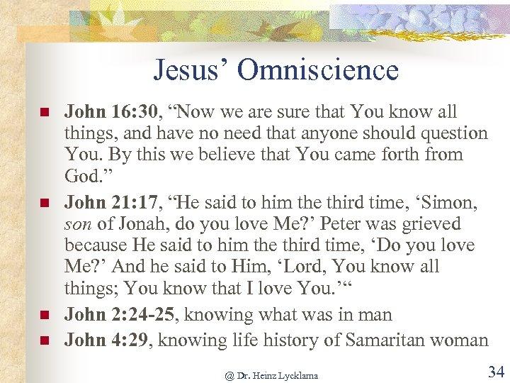 "Jesus' Omniscience n n John 16: 30, ""Now we are sure that You know"