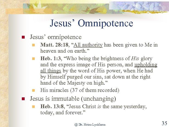 "Jesus' Omnipotence n Jesus' omnipotence n n Matt. 28: 18, ""All authority has been"