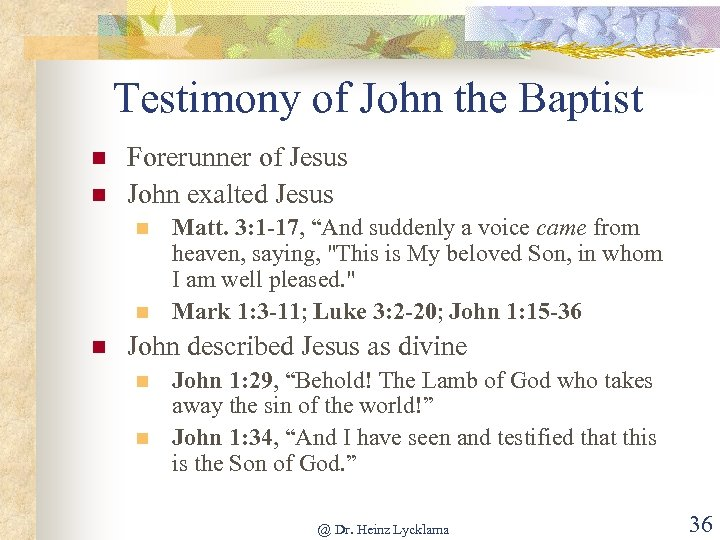 Testimony of John the Baptist n n Forerunner of Jesus John exalted Jesus n