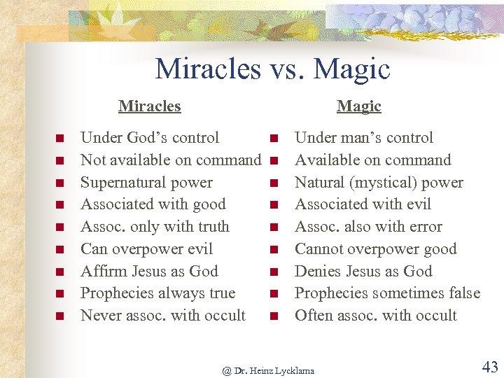 Miracles vs. Magic Miracles n n n n n Magic Under God's control Not