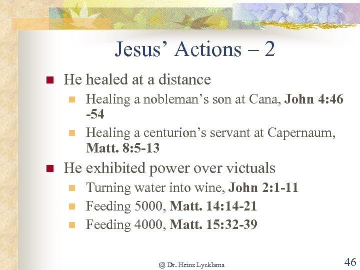 Jesus' Actions – 2 n He healed at a distance n n n Healing