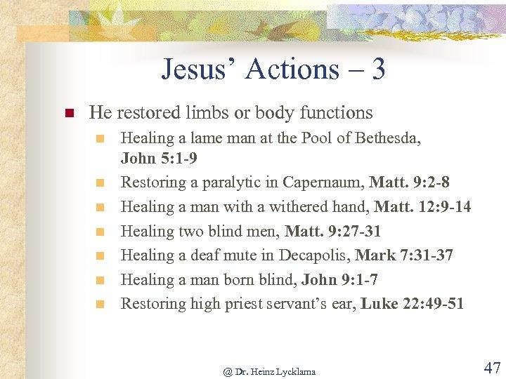 Jesus' Actions – 3 n He restored limbs or body functions n n n
