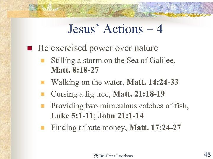 Jesus' Actions – 4 n He exercised power over nature n n n Stilling