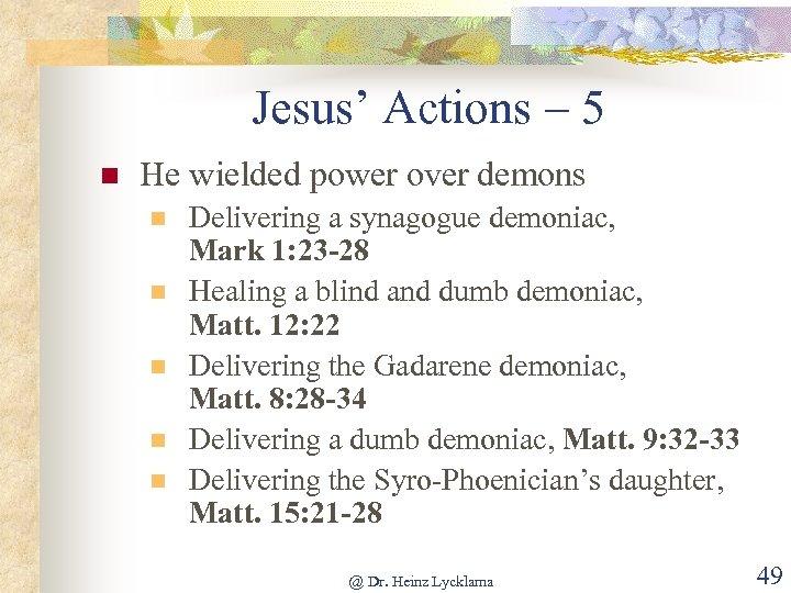 Jesus' Actions – 5 n He wielded power over demons n n n Delivering