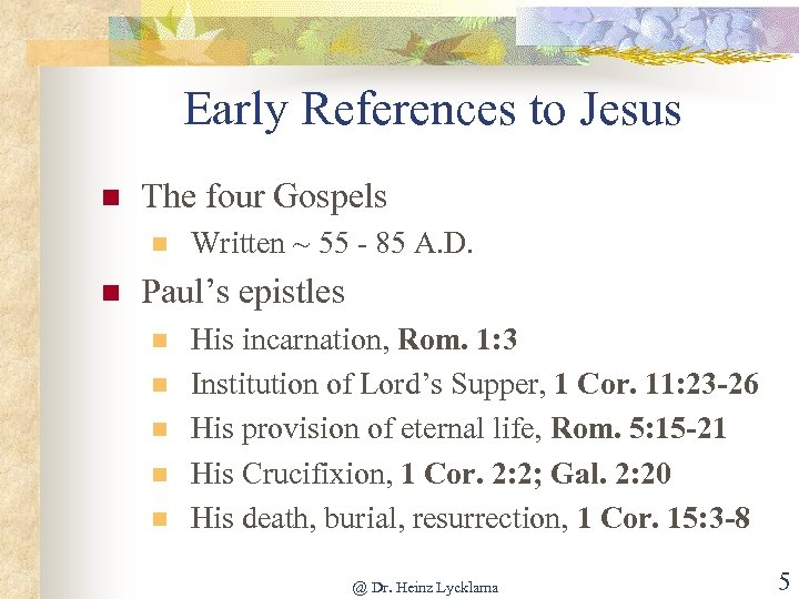 Early References to Jesus n The four Gospels n n Written ~ 55 -