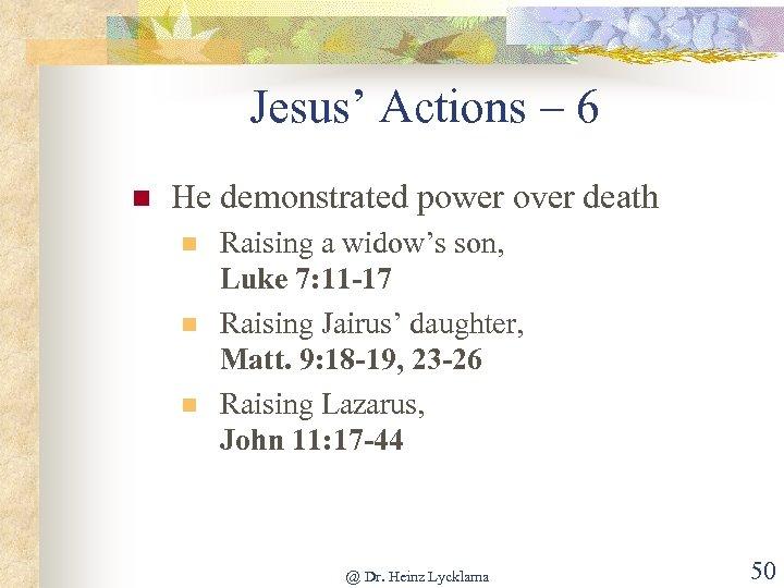 Jesus' Actions – 6 n He demonstrated power over death n n n Raising