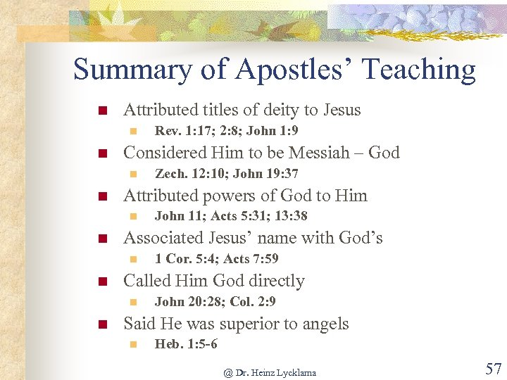 Summary of Apostles' Teaching n Attributed titles of deity to Jesus n n Considered