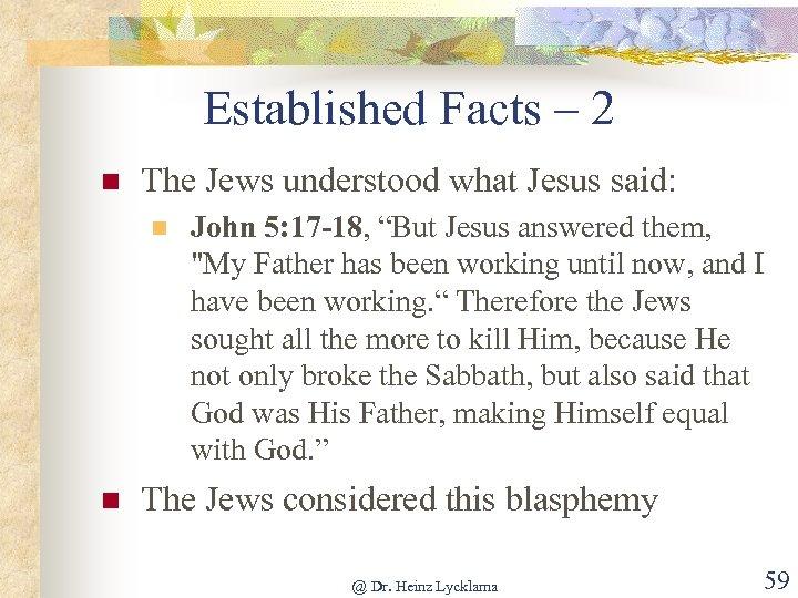 Established Facts – 2 n The Jews understood what Jesus said: n n John