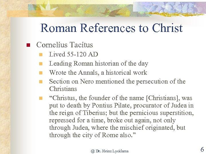 Roman References to Christ n Cornelius Tacitus n n n Lived 55 -120 AD