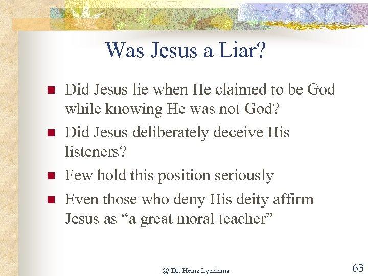 Was Jesus a Liar? n n Did Jesus lie when He claimed to be
