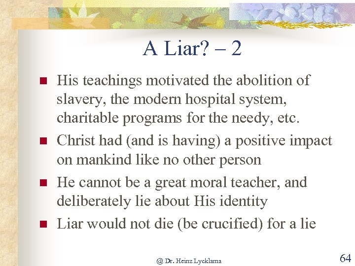 A Liar? – 2 n n His teachings motivated the abolition of slavery, the