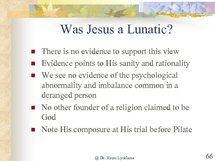 Was Jesus a Lunatic? n n n There is no evidence to support this