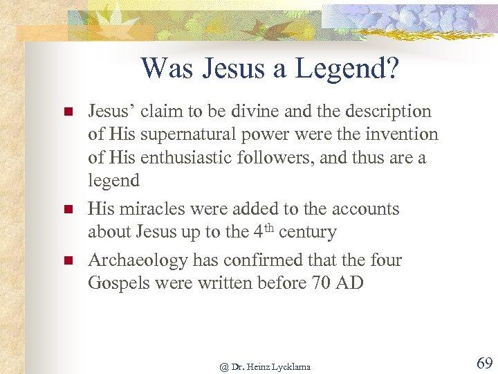 Was Jesus a Legend? n n n Jesus' claim to be divine and the