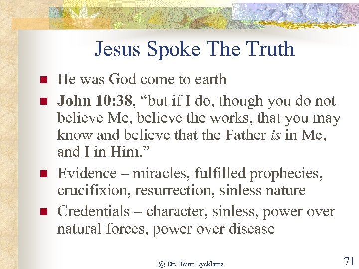Jesus Spoke The Truth n n He was God come to earth John 10: