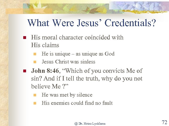 What Were Jesus' Credentials? n His moral character coincided with His claims n n
