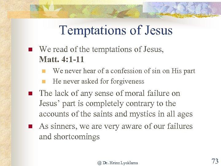 Temptations of Jesus n We read of the temptations of Jesus, Matt. 4: 1