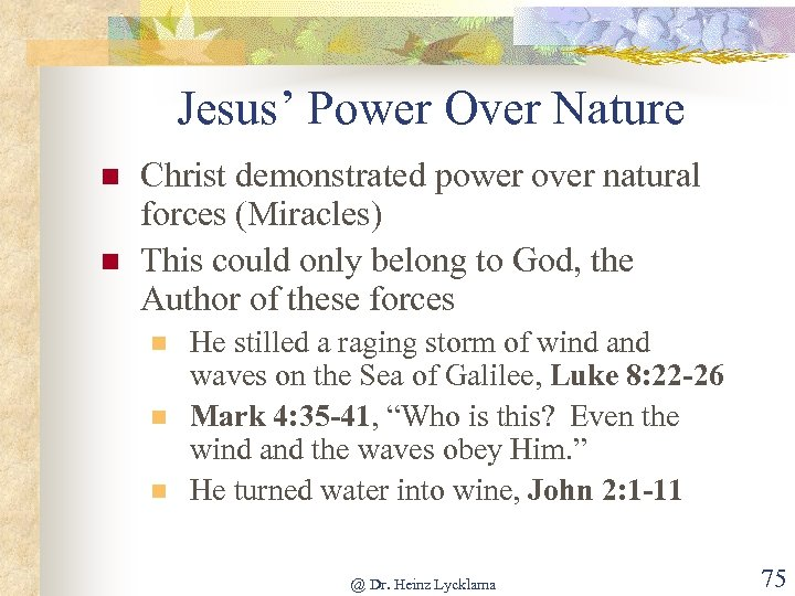 Jesus' Power Over Nature n n Christ demonstrated power over natural forces (Miracles) This