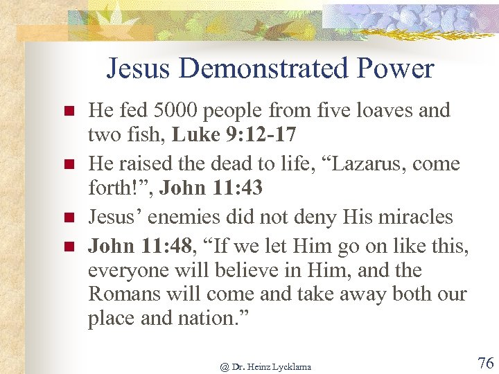 Jesus Demonstrated Power n n He fed 5000 people from five loaves and two