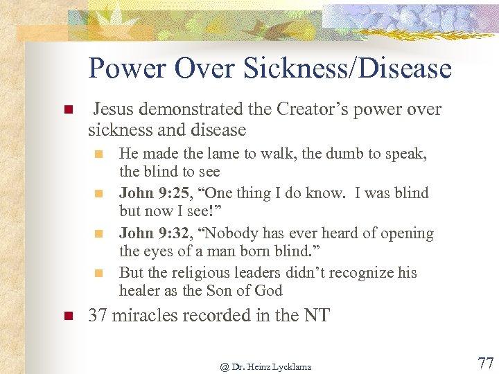 Power Over Sickness/Disease n Jesus demonstrated the Creator's power over sickness and disease n
