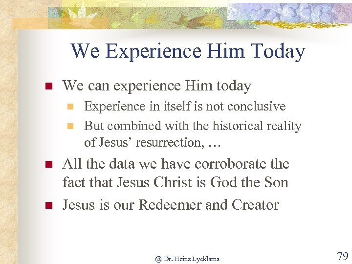We Experience Him Today n We can experience Him today n n Experience in