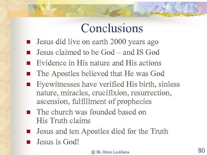 Conclusions n n n n Jesus did live on earth 2000 years ago Jesus