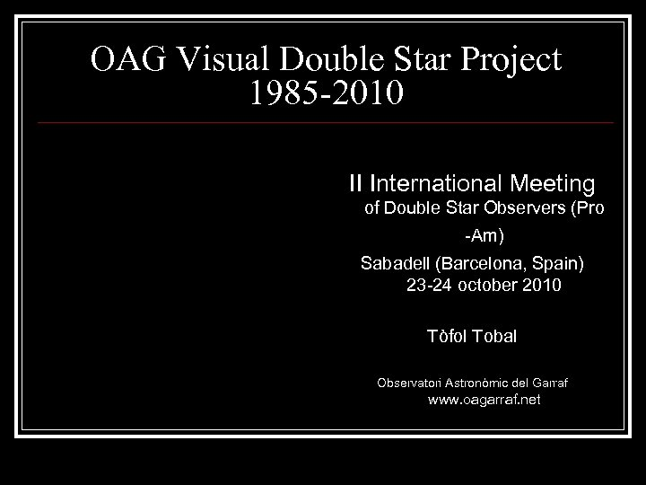 OAG Visual Double Star Project 1985 -2010 II International Meeting of Double Star Observers