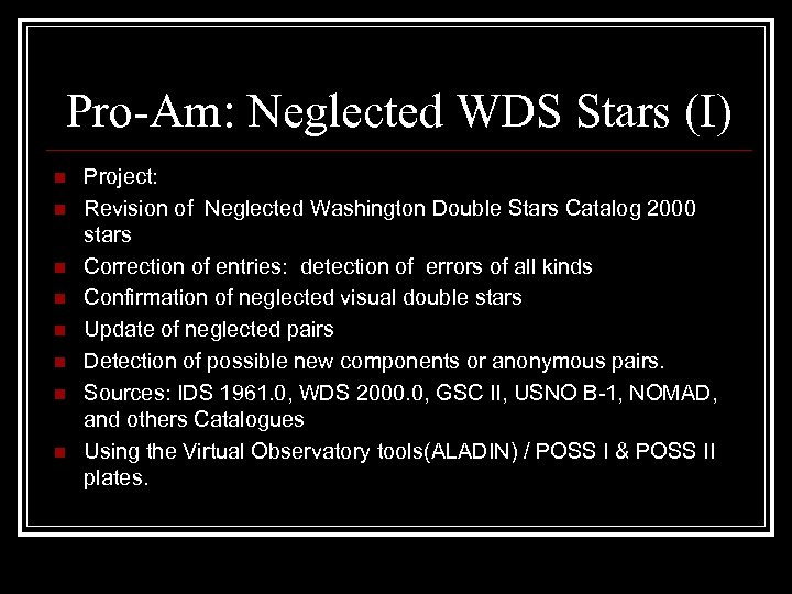 Pro-Am: Neglected WDS Stars (I) n n n n Project: Revision of Neglected Washington
