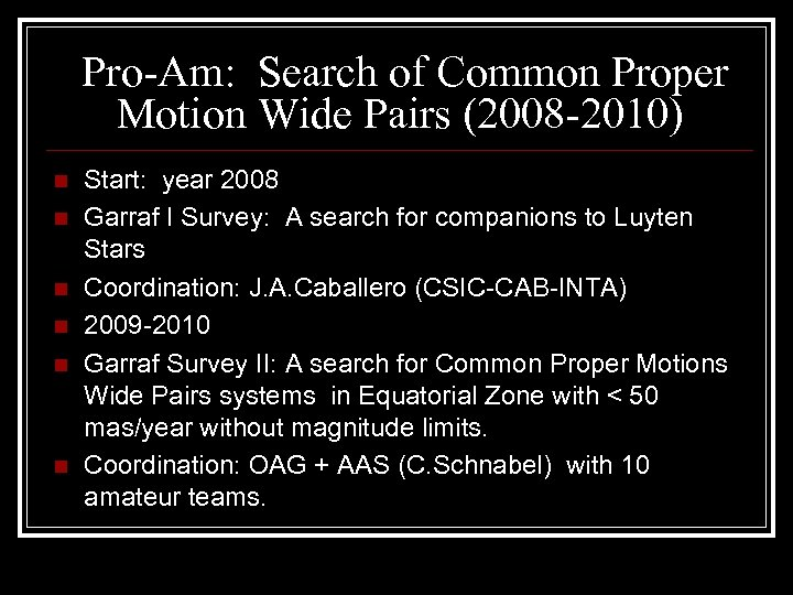 Pro-Am: Search of Common Proper Motion Wide Pairs (2008 -2010) n n n Start: