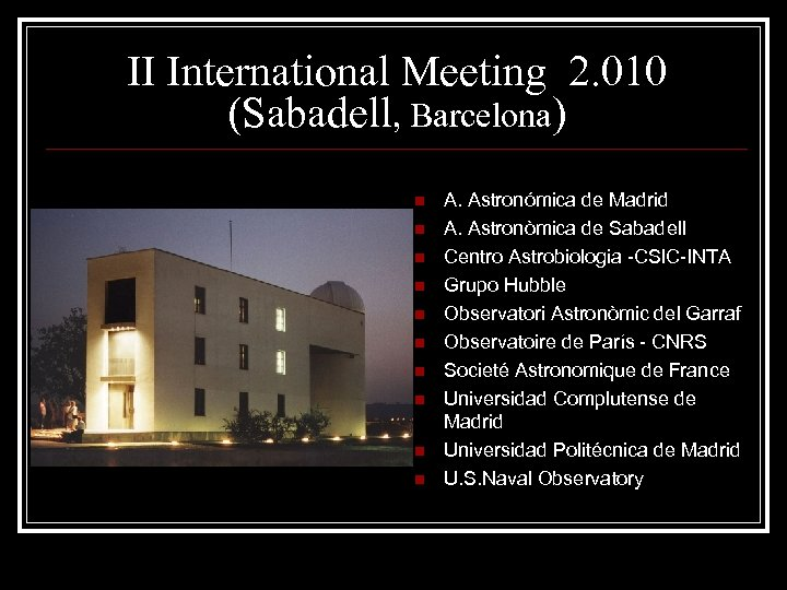 II International Meeting 2. 010 (Sabadell, Barcelona) n n n n n A. Astronómica