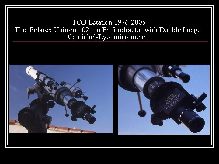 TOB Estation 1976 -2005 The Polarex Unitron 102 mm F/15 refractor with Double Image