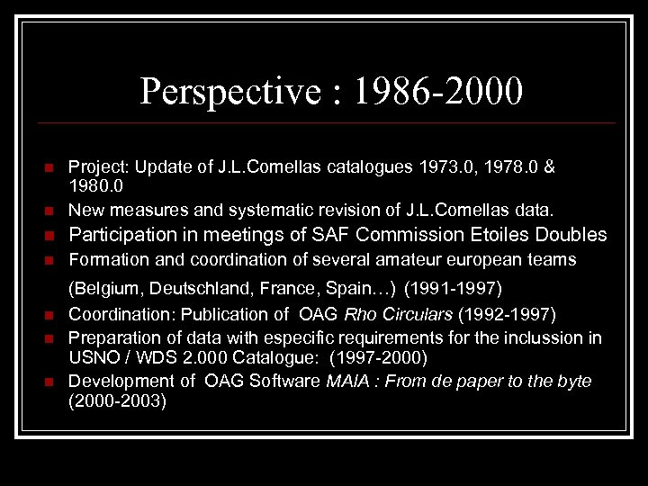Perspective : 1986 -2000 n Project: Update of J. L. Comellas catalogues 1973. 0,