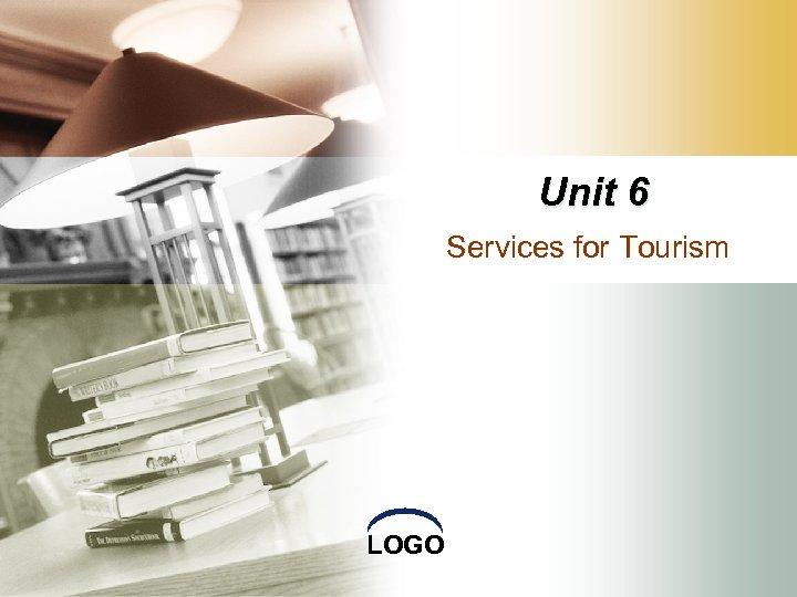 Unit 6 Services for Tourism LOGO
