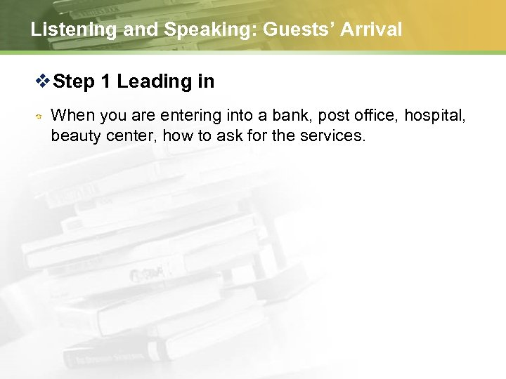 Listening and Speaking: Guests' Arrival v Step 1 Leading in When you are entering