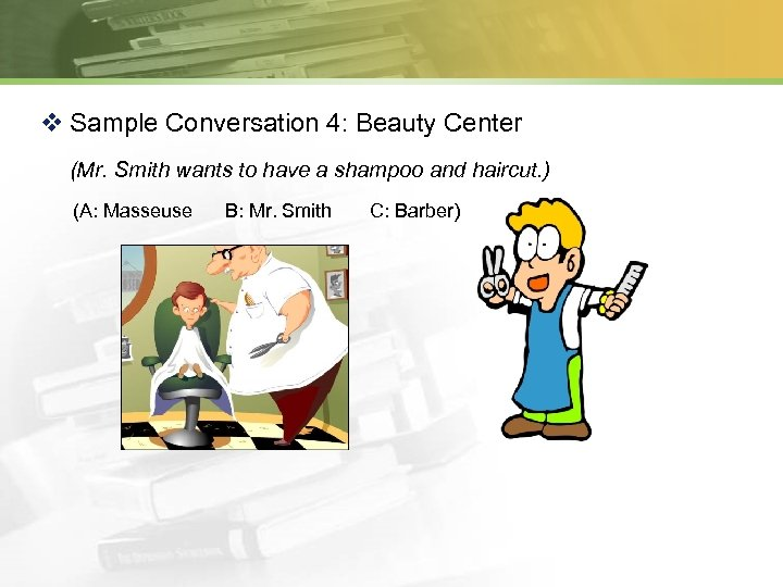 v Sample Conversation 4: Beauty Center (Mr. Smith wants to have a shampoo and