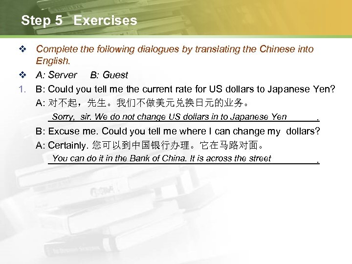 Step 5 Exercises v Complete the following dialogues by translating the Chinese into English.