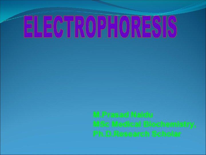 M. Prasad Naidu MSc Medical Biochemistry, Ph. D. Research Scholar