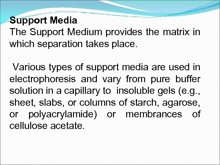 Support Media The Support Medium provides the matrix in which separation takes place. Various